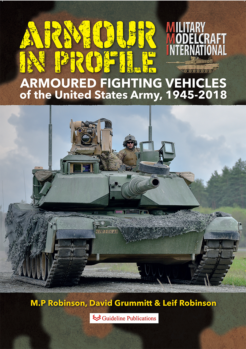 Guideline Publications USA Armour in Profile-Armoured Fighting Vehicles USA 1945-2018 By MP Robinson, David Grunnitt, Leif Robinson